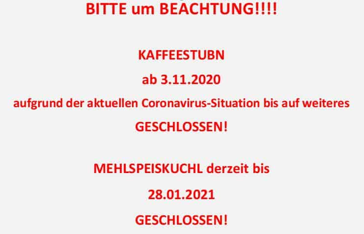 KAFFEESTUBN und MEHLSPEISKUCHL GESCHLOSSEN!